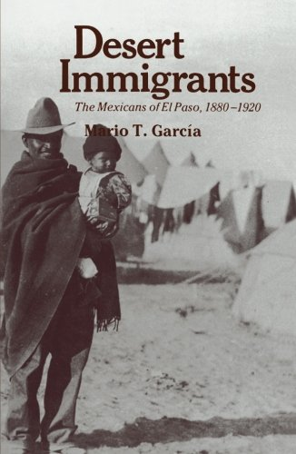 Desert Immigrants: The Mexicans of El Paso, 1880-1920 (The Yale Western Americana Series, - El Store Paso Indian