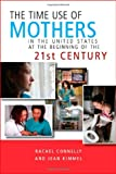 The Time Use of Mothers in the United States at the Beginning of the 21st Century, Connelly, Rachel and Kimmel, Jean, 0880993685