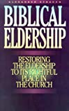 img - for Biblical Eldership: Restoring the Eldership to Its Rightful Place in Church (Booklet) book / textbook / text book