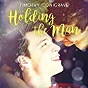 Holding the Man Audiobook by Timothy Conigrave Narrated by Stephen Phillips