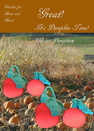 Great!  It's Pumpkin Time!: Crochet Pumpkins for Play or Decoration (Crochet for Home and Heart Book (Handmade Halloween Decorations)