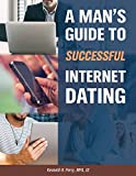 A MAN'S GUIDE TO SUCCESSFUL INTERNET DATING