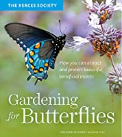 Gardening for Butterflies: How You Can Attract and Protect Beautiful, Beneficial Insects Front Cover