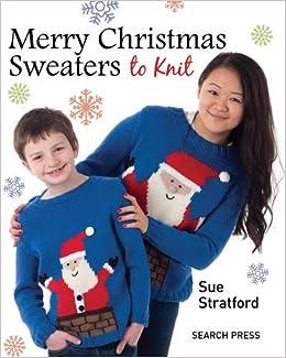 Merry Christmas Sweaters: Sue Stratford: 9781782210115: Amazon.com ...