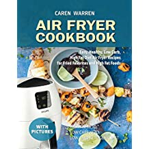 Air Fryer Cookbook : Easy, Healthy, Low Carb, High Fat Diet Air Fryer Recipes for Fried Favorites  and High Fat Foods.(high fat keto, low carb keto, low carb ketogenic diet))