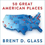 50 Great American Places: Essential Historic Sites Across the U.S. | Brent D. Glass