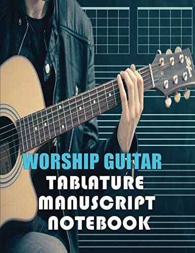 (Worship Guitar Tablature Notebook: Blank Guitar Tab Paper (Guitar Tablature Book))