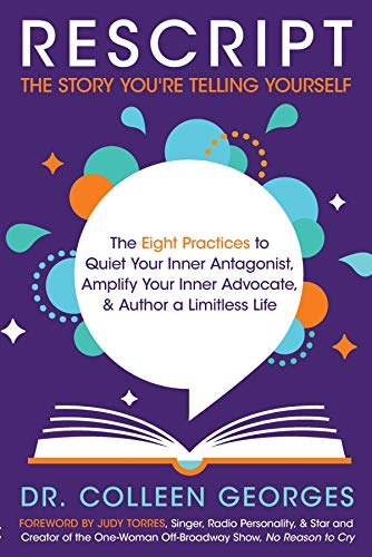 RESCRIPT the Story You're Telling Yourself: The Eight Practices to Quiet Your Inner Antagonist, Amplify Your Inner Advocate, & Author a Limitless Life by [Georges, Colleen]