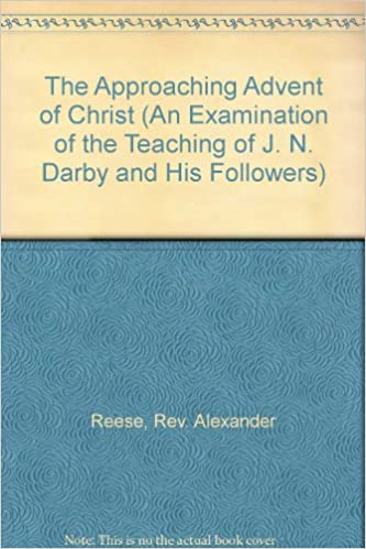 The Approaching Advent Of Christ An Examination Of The Teaching Of