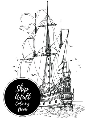 Ships Adult Coloring Book: Large Stress Relieving, Relaxing Coloring Book For Grownups, Men, & Women. Easy, Moderate & Intricate One Sided Designs & Patterns For Leisure & Relaxation. (Smiling With The Mouth Of The Ocean)