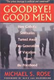 Goodbye! Good Men: How Catholic Seminaries Turned Away Two Generations of Vocations From the Priesthood