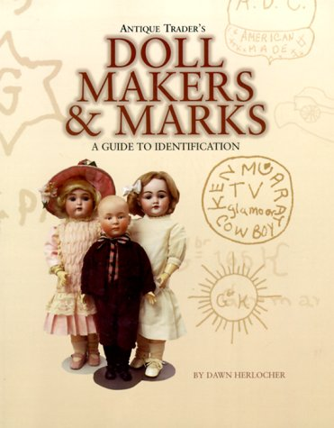 Antique Traders Doll Makers: A Guide to Identification: A Guide for Identification