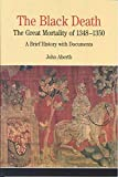 The Black Death: The Great Mortality of 1348-1350: A Brief History with Documents (Bedford Series in History & Culture)