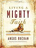 Living a Mighty Faith: A Simple Heart and a Powerful Faith