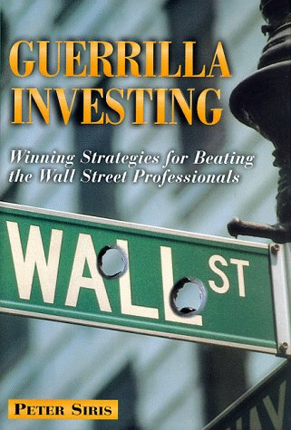 - Guerilla Investing: Winning Strategies for Beating the Wall Street Professionals