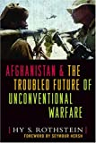 Afghanistan and the Troubled Future of Unconventional Warfare, Hy S. Rothstein, 159114745X