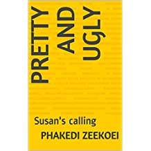 Pretty and Ugly: Susan's calling