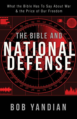 Bible and National Defense: What the Bible Has to Say About War & the Price of Our Freedom (English Edition)