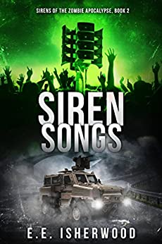 Siren Songs: Sirens of the Zombie Apocalypse, Book 2 by [Isherwood, E.E.]