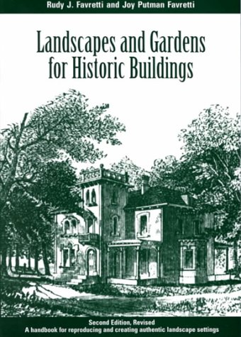 Landscapes and Gardens for Historic Buildings: A Handbook for Reproducing and Creating Authentic Landscape Settings (American Association for State and Local History)