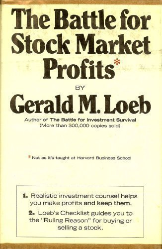 The battle for stock market profits: (not the way it's taught at Harvard Business School) Gerald M Loeb