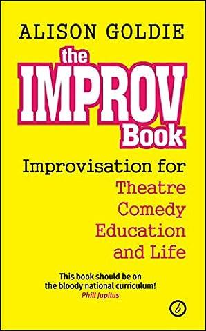 The Improv Book: Improvisation for Theatre, Comedy, Education and Life (Comedy Improvisation)