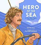 Hero of the Sea: Sir Peter Blake's Mighty Ocean Quests (David Hill Kiwi Legends)
