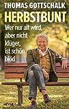 Herbstbunt: Wer nur alt wird, aber nicht klüger, ist schön blöd (German Edition)