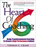 The Heart of Coaching : Using Transformational Coaching to Create a High-Performance Culture, Crane, Thomas G., 0966087402