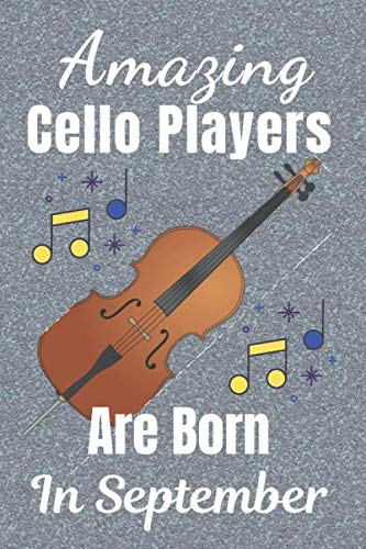 Amazing Cello Players Born In September: Cello gifts, Cello Music Book, Cellist Gifts: This fun Cello Notebook / Journal is 6x9in size 120 lined ruled ... Cello Gifts for women. Cello Gifts for Men