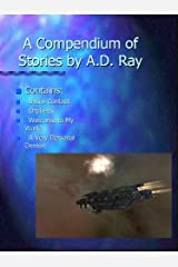 A Compendium of Stories by A.D. Ray Kindle Edition