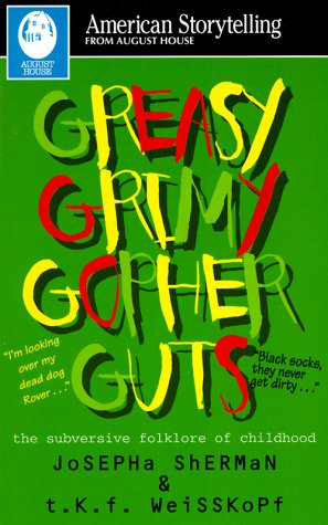 Greasy Grimy Gopher Guts: The Subversive Folklore of Childhood (American Storytelling)