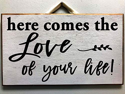 Here Comes The Love Of Your Life Sign Wedding