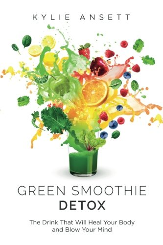 Green Smoothie Detox: The Drink That Will Heal Your Body And Blow Your Mind