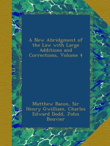 Read Online A New Abridgment of the Law with Large Additions and Corrections, Volume 4 pdf epub
