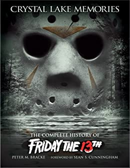 Crystal Lake Memories: The Complete History of Friday the 13th (Enhanced Edition) by [Bracke, Peter M.]