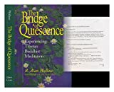 The bridge of quiescence : experiencing Tibetan Buddhist meditation / B. Alan Wallace ; foreword by H.H. the Dalai Lama