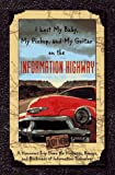 I Lost My Baby, My Pickup, and My Guitar on the Information Highway: A Humorous Trip Down the Highways, Byways, and Backroads of Information Technology, Judy Heim, 188641100X