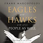 Eagles and Hawks and also People as Well: A Novel | Frank Marcopolos