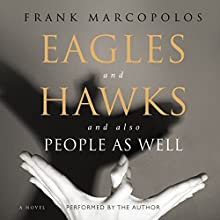 Eagles and Hawks and also People as Well: A Novel Audiobook by Frank Marcopolos Narrated by Frank Marcopolos