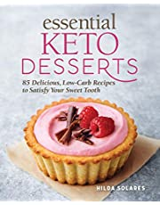 Essential Keto Desserts: 85 Delicious, Low-Carb Recipes to Satisfy Your Sweet Tooth