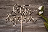 Wedding Wood Cake Topper Better Together Funny Wedding Topper Bridal Shower Topper Calligraphy Wood Cake Topper Modern Wood Cake Topper