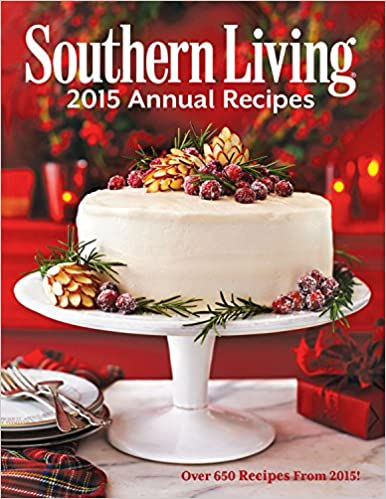 Southern Living 2015 Annual Recipes: Over 650 Recipes From 2015! (Southern  Living Annual Recipes): The Editors Of Southern Living Magazine:  9780848744816: ...
