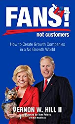 Fans! Not Customers: Revised Edition: How to Create Growth Companies in a No Growth World