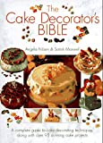 The Cake Decorator's Bible: A Complete Guide to Cake Decorating Techniques, With over 95 Stunning Cake Projects to Follow