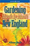 Gardening Month by Month in New England, Alison Beck, 1551053772