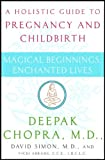img - for Magical Beginnings, Enchanted Lives: A Guide to Pregnancy and Childbirth Through Meditation, Ayurveda,and Yoga Techniques (Chopra, Deepak) book / textbook / text book
