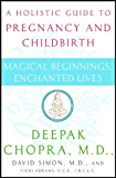 Magical Beginnings, Enchanted Lives: A Guide to Pregnancy and Childbirth Through Meditation, Ayurveda, and Yoga Techniques (Chopra, Deepak)