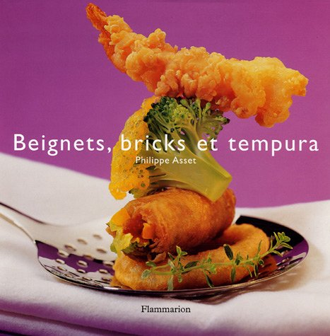 Beignets, bricks et tempura Relié – 6 octobre 2005 Philippe Asset Flammarion 208201259X 379782082012591