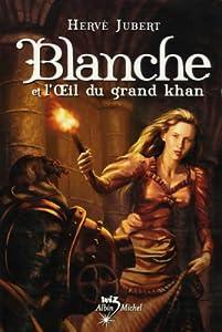 """Afficher """"Blanche et l'oeil du grand Khan"""""""